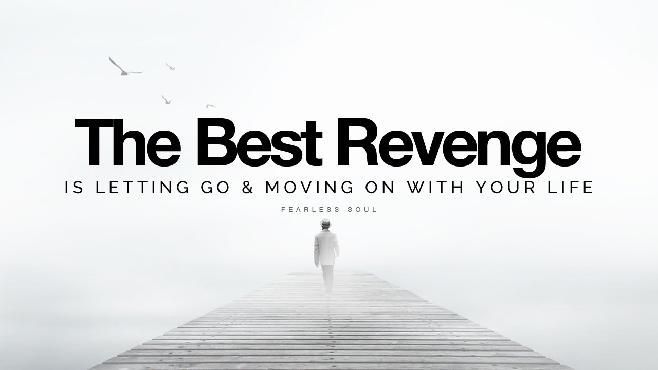 the best revenge is letting go amp moving on with your life