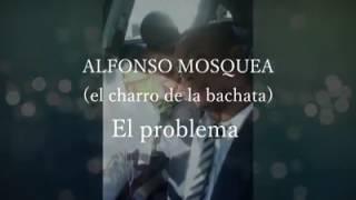 Alfonso mosquea el charro de la bachata. El problema