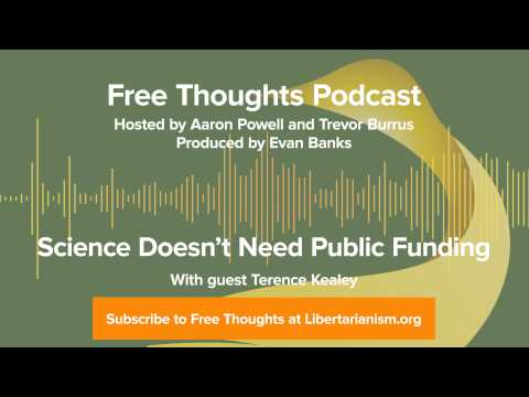 Ep. 61: Science Doesn't Need Public Funding (with Terence Kealey)