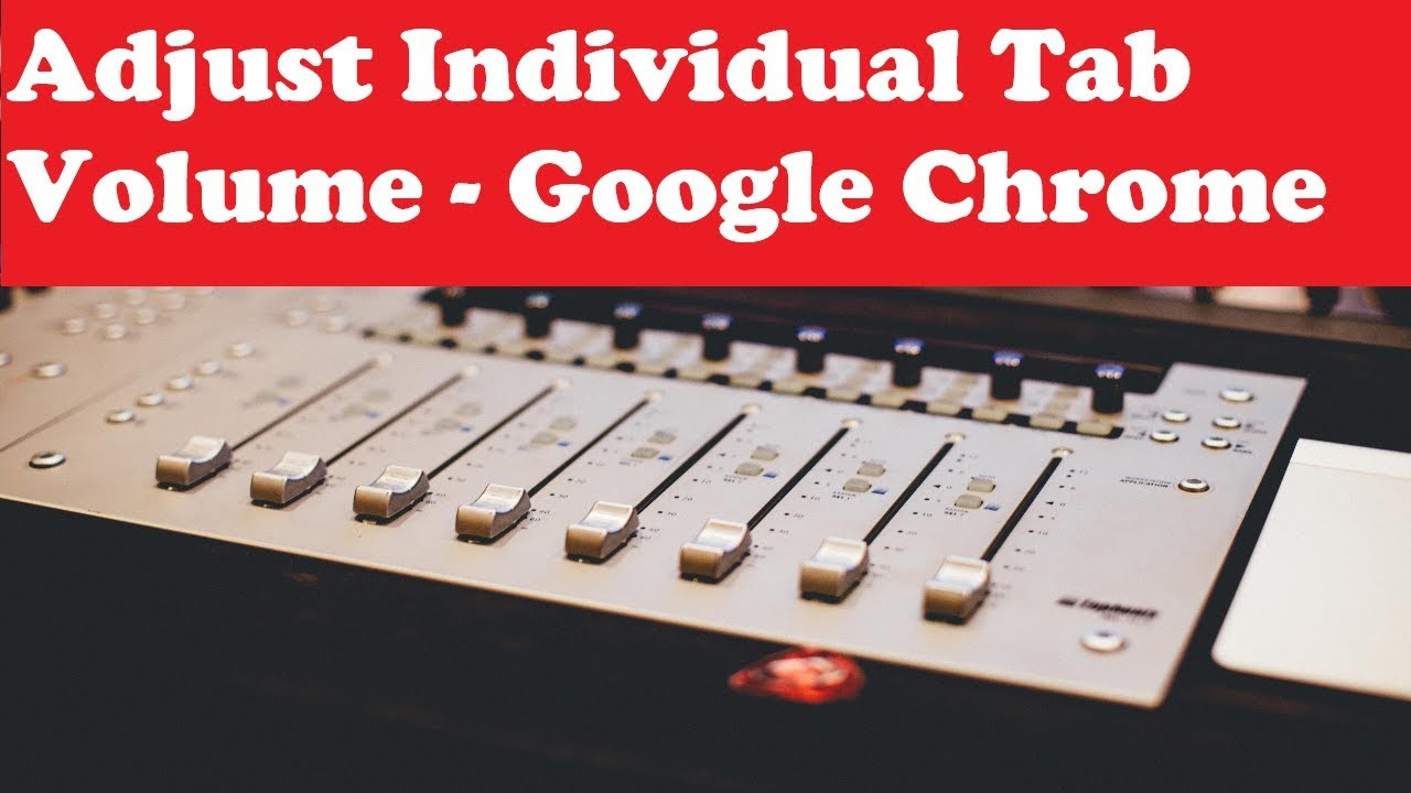 Adjust the volume of individual tabs in Google Chrome
