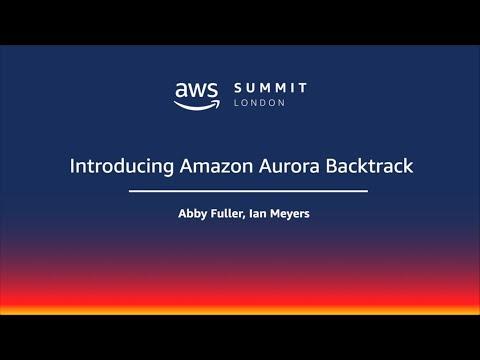 AWS Summit - London | twitch.tv/aws | Introducing Amazon Aurora Backtrack