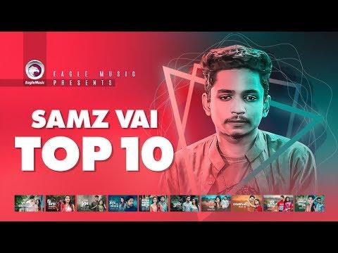 Samz Vai   Top 10   Ghum Valobashi, Ki Maya Lagaili, Tore Vule Jawar Lagi   Samz Vai New Song 2019