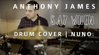 Anthony James - Say When | Drum Cover