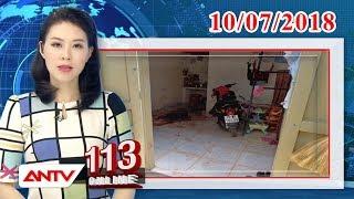 Bản tin 113 Online mới nhất ngày 10/07/2018   Tin tức   Tin tức mới nhất   ANTV