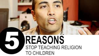 5 Reasons Why You Shouldn't Teach Religion to Your Child
