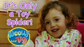 Woolly and Tig - It's Only a Toy Spider! | Having Fun with Everyone