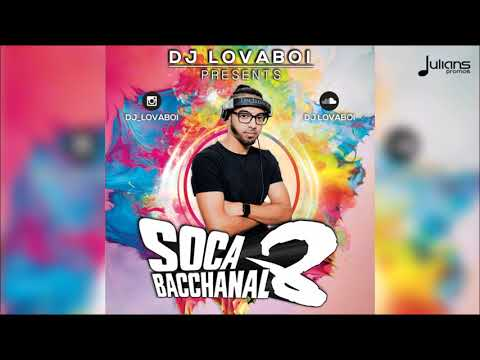 "Soca Bacchanal 8 By DJ Lovaboi ""2018 Soca Mix"""