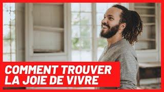 COMMENT TROUVER LA JOIE DE VIVRE - YouTube