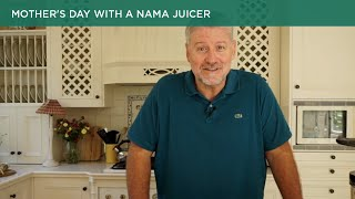Mother's day with a Nama juicer
