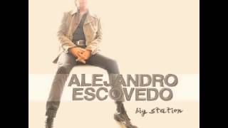 Alejandro Escovedo   Sally Was A Cop