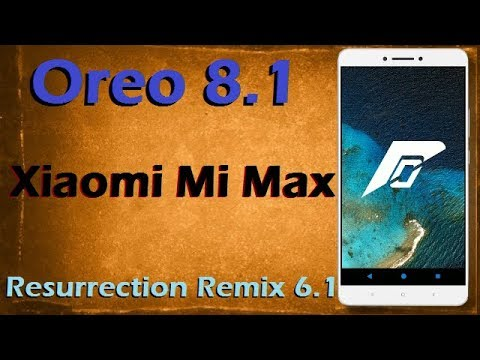 Stable Oreo 8 1 For Xiaomi Mi Max (Resurrection Remix v6 1) Official Update  & Review