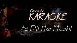 Ae Dil Hai Mushkil Karaoke | Cinematic Version