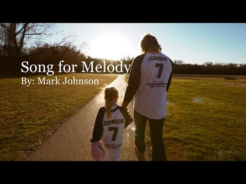 Song for Melody By: Mark Johnson Official - Father Daughter Dance Song