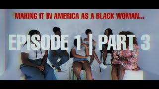 MAKING IT IN AMERICA AS A BLACK WOMAN.. Part 3 | Episode 1 : Who Do You Love?