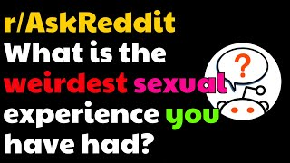 What is the weirdest s*xual experience you have had? [NSFW](r/AskReddit)