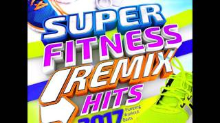 Super Fitness Remix Hits 2017 - Pumping Workout Beats - Reworked for Keep fit !