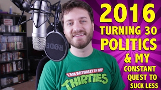 2016, Turning 30, Politics, & My Constant Quest to Suck Less
