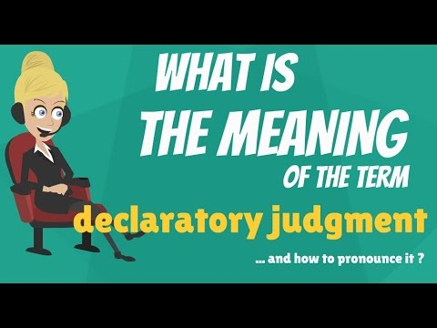 What Is DECLARATORY JUDGMENT What Does DECLARATORY JUDGMENT Mean