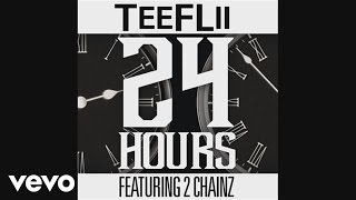 Download Video TeeFLii - 24 Hours (Audio) ft. 2 Chainz MP3 3GP MP4
