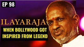 Ilaiyaraja - Bollywood Songs Inspired by Ilaiyaraja's compositions || EP 98