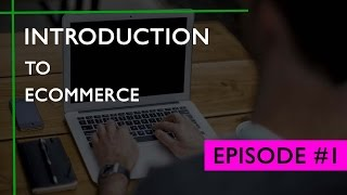 Episode #1: Introduction to eCommerce | What is eCommerce | Starting & Growing an Online Business