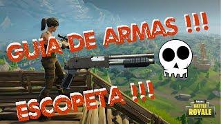 GUIA FORTNITE BATTLE ROYALE !!! GUIA DE ARMAS !!! CONSEJOS Y TRUCOS !!!  ESCOPETA !!!