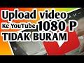 Cara Upload Video Ke YouTube Kualitas HD, Tidak Buram - Lucky tY