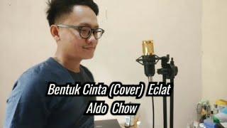 Download Bentuk Cinta - Eclat (Acoustic Cover) Aldo Chow