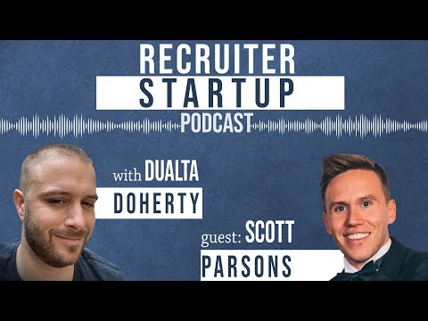 Recruiter Startup Podcast with Scott Parsons - Recruitment Entrepreneur