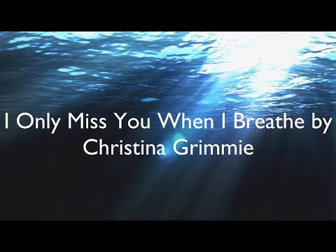 I Only Miss You When I Breathe - Christina Grimmie (Lyrics)
