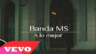 Banda MS - A Lo Mejor [ Video Oficial ] ᴴᴰ
