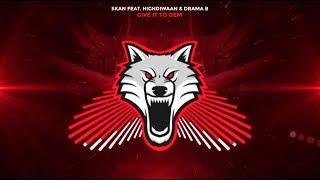 Skan - Give it to dem (feat. Highdiwaan &amp Drama B)