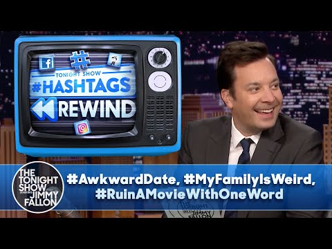Hashtags Rewind: #AwkwardDate, #MyFamilyIsWeird, #RuinAMovieWithOneWord | The Tonight Show