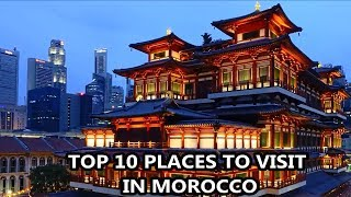 Best Places To Visit - MOROCCO | Travel & Tourism