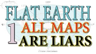 FLAT EARTH ~ All Maps are Liars ! (1-of-3)