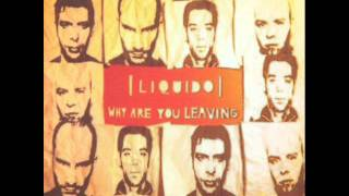 Liquido - Why are you leaving?