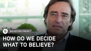 How Do We Decide What to Believe? | The Big History Project
