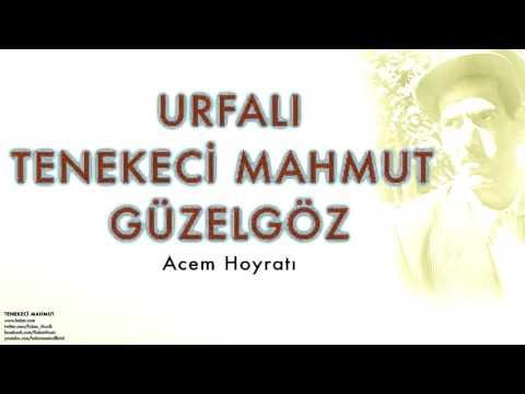 Urfalı Tenekeci Mahmut Güzelgöz - Acem Hoyratı [ Tenekeci Mahmut © 2007 Kalan Müzik ]