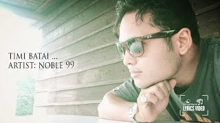 Timi Batai - Noble 99 (Lyrics Video Song) | New Nepali Pop Song 2016