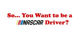 So, You want to be a NASCAR Driver? Here's How! [How to be a NASCAR Driver]
