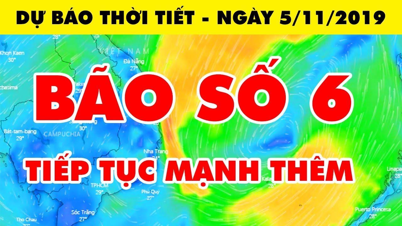 TIN NÓNG - Bão Số 6 Tiếp Tục Mạnh Thêm   Dự báo thời tiết hôm nay 5/11/2019 và 3 ngày tới mới nhất