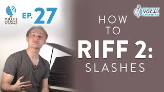"Ep. 27 ""How To Riff 2: Slashes"" - Voice Lessons To The World"
