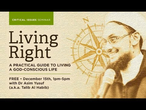 Living Right: A Practical Guide to Living a God-Conscious Life - Shaykh Asim Yusuf [LIVE]