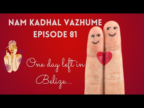 One day left in Belize    Episode 81    Nam Kadhal Vazhume