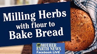 Milling Herbs with Flour to Bake Bread