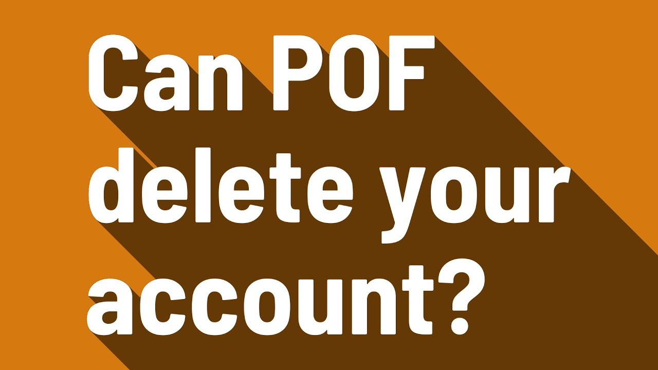 Can POF delete your account?