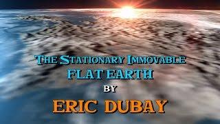 Eric Dubay: The Stationary Immovable Fixed Flat Earth