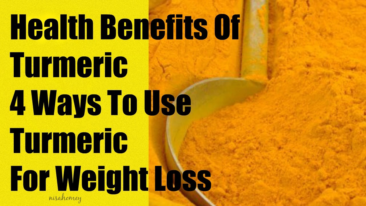 Health Benefits Of Turmeric Turmeric Tea For Weight Loss 4 Ways