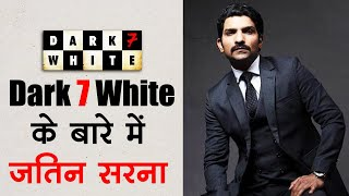 Dark 7 White के बारे में जतिन सरना