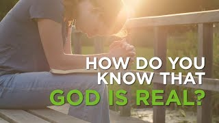 How Do You Kฑow That God Is Real?